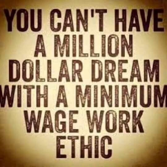 Tou Cant Have A Million Dollar Dream With Minimum Wage Work Ethic