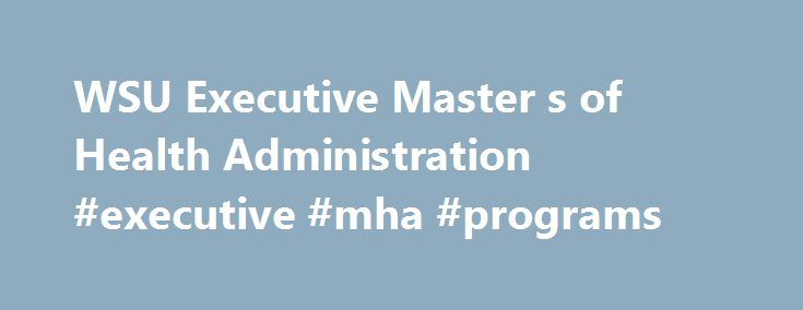 WSU Executive Master s of Health Administration #executive #mha #programs http://spain.nef2.com/wsu-executive-master-s-of-health-administration-executive-mha-programs/  # Why choose EMHA at Weber State? EXECUTIVE MASTER'S OF HEALTH ADMINISTRATION THE FUTURE OF HEALTHCARE MANAGEMENT The need for qualified healthcare management professionals has never been greater. Weber State University's Executive Master of Health Administration degree is designed for working professionals who may not have…