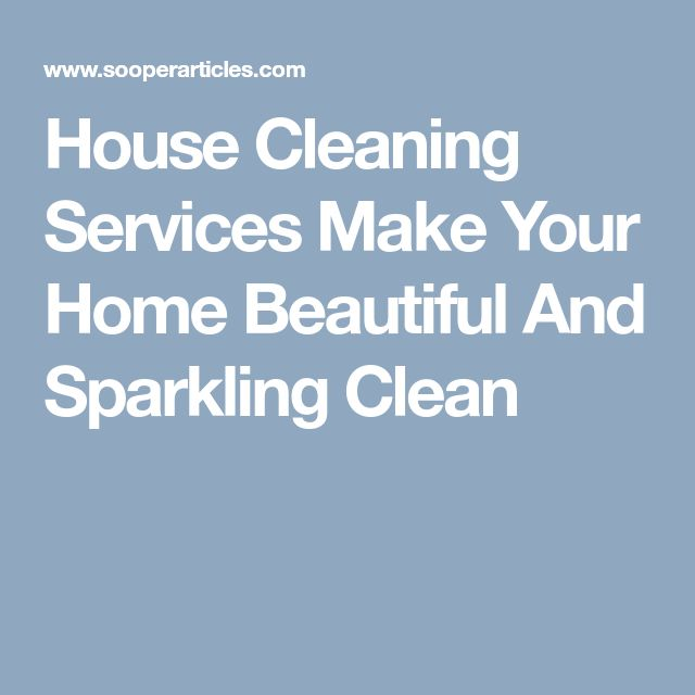 House Cleaning Services Make Your Home Beautiful And Sparkling Clean