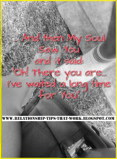 "True Love / Soul-Mates: And then my Soul Saw you and it said ""Oh! There you are... I've waited a long time for you"