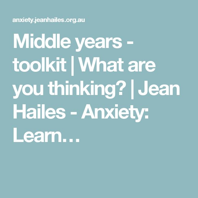 Middle years - toolkit | What are you thinking? | Jean Hailes - Anxiety: Learn…