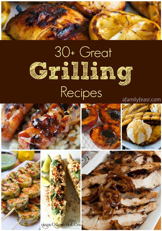 30-Plus Great Grilling Recipes - A Family Feast