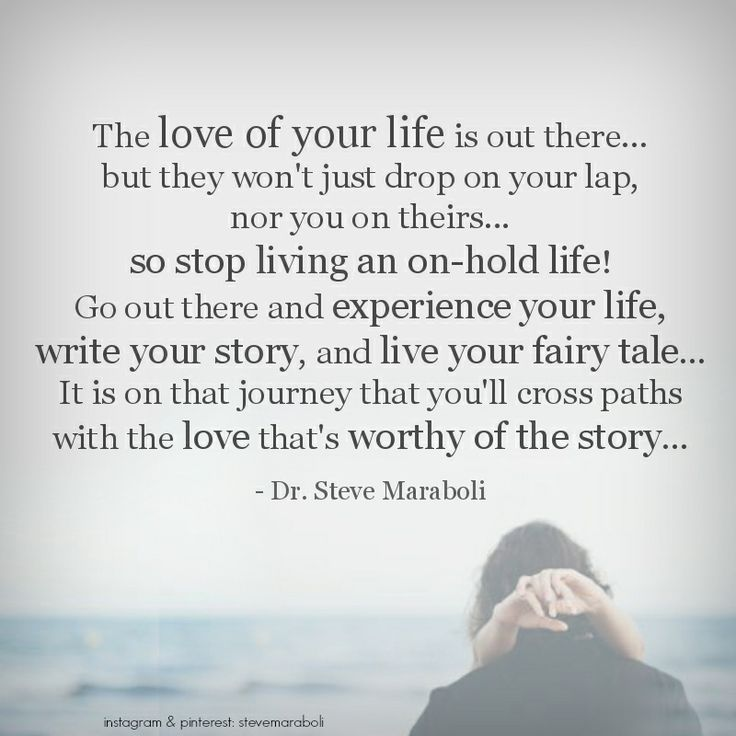 "When You Find The Love Of Your Life Quotes: ""The Love Of Your Life Is Out There… But They Won't Just"