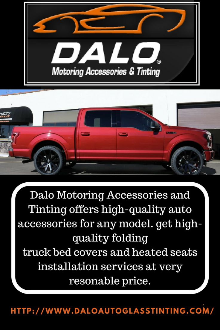 Dalo motoring accessories and tinting offers high quality auto accessories for any model get high quality folding truck bed covers and heated seats