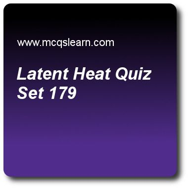 Latent Hea Quizzes: O level physics Quiz 179 Questions and Answers - Practice physics quizzes based questions and answers to study latent heat quiz with answers. Practice MCQs to test learning on latent heat, mass, weight and density, boiling and condensation, heat capacity: physics, scalar and vector quizzes. Online latent heat worksheets has study guide as if we decrease humidity in air, rate of evaporation would, answer key with answers as increase, decrease, remain same and may…