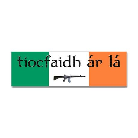 """#CPirishluck  motto of the Irish Republican Army. It means """"Our Day Will Come""""."""