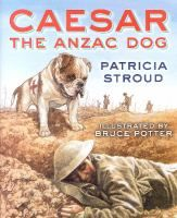 Ages 8+. The true story of Caesar the bulldog, official mascot of 4th Battalion (A Company) New Zealand Rifle Brigade, who served in World War I and died in action while helping to locate wounded soldiers.