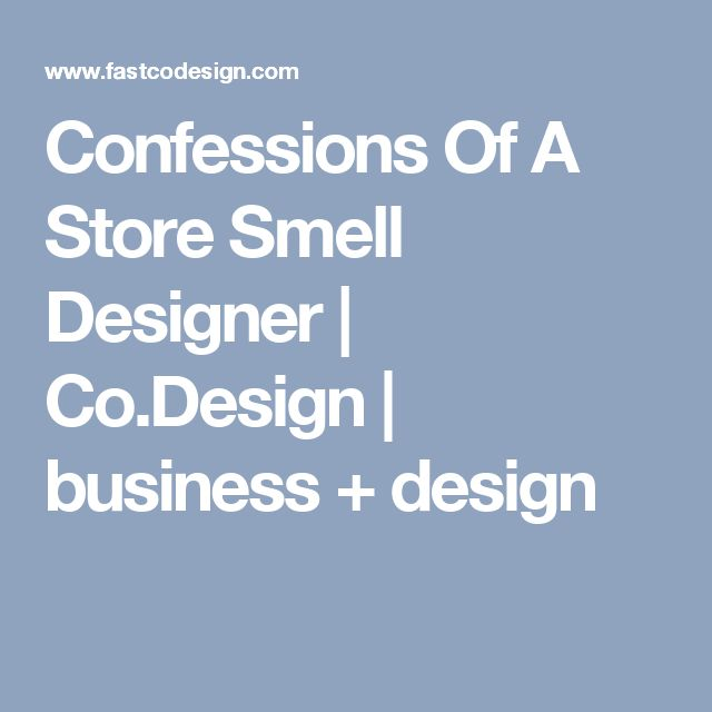 Confessions Of A Store Smell Designer | Co.Design | business + design