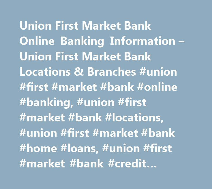 Union First Market Bank Online Banking Information – Union First Market Bank Locations & Branches #union #first #market #bank #online #banking, #union #first #market #bank #locations, #union #first #market #bank #home #loans, #union #first #market #bank #credit #card, #union #first #market #bank #mortgage, #internet #banking, #bank #listing #site…