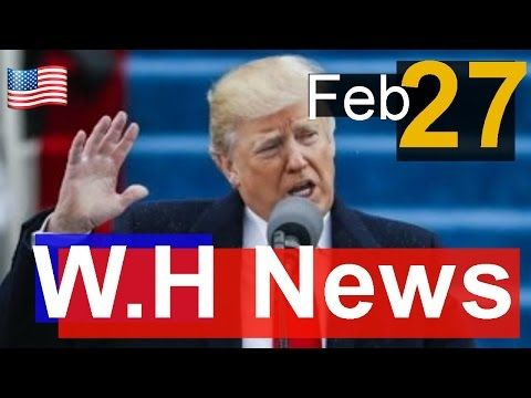 NEWS ALERT , President Donald Trump Latest News Today 2/27/17 , White House news - YouTube