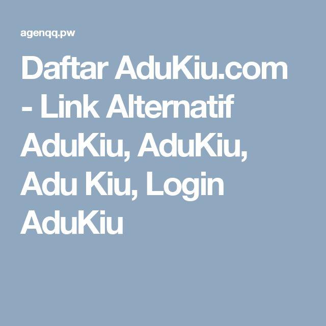 Daftar AduKiu.com - Link Alternatif AduKiu, AduKiu, Adu Kiu, Login AduKiu