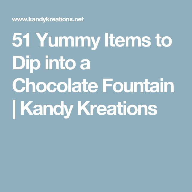 51 Yummy Items to Dip into a Chocolate Fountain   Kandy Kreations