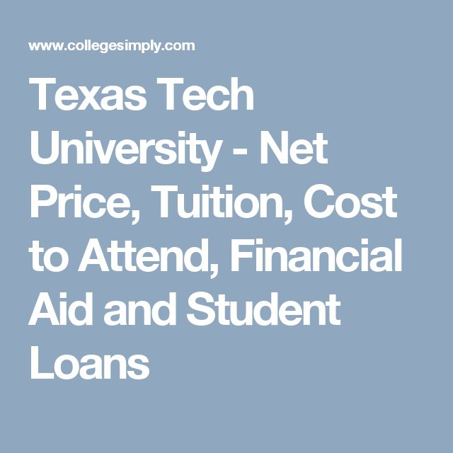 Texas Tech University - Net Price, Tuition, Cost to Attend, Financial Aid and Student Loans