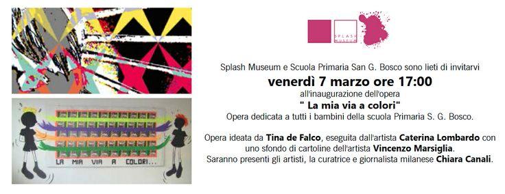 """Oggi alle ore 17 presso lo Splash Museum (scuola Primaria San.G. Bosco) sarà inaugurata l'opera """"La mia via a colori""""."""