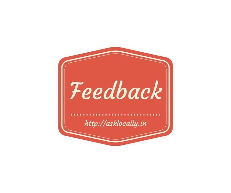 Feedback is important. Get help today, leave your email with us for more information & updates visit: http://asklocally.co  http://asklocally.in today