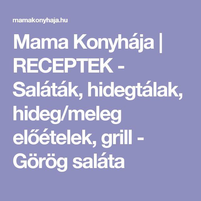 Mama Konyhája | RECEPTEK - Saláták, hidegtálak, hideg/meleg előételek, grill - Görög saláta