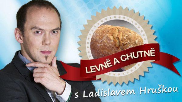 Levně a chutně s Ladislavem Hruškou - chleba