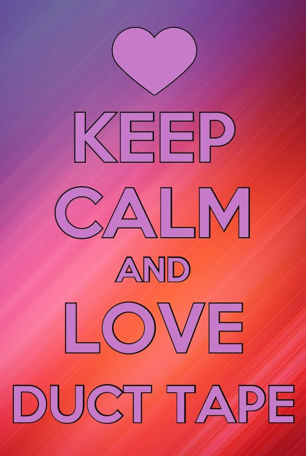 love duct tape. Love Duct Tape. Keep Calm And Ducttape Tape B S