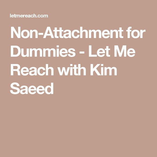 Non-Attachment for Dummies - Let Me Reach with Kim Saeed
