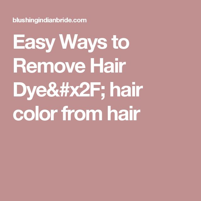 Easy Ways to Remove Hair Dye/ hair color from hair