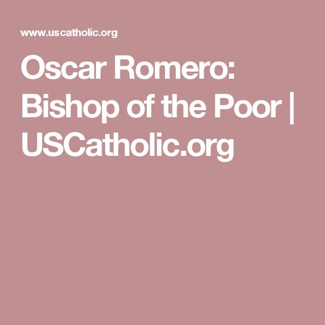 Oscar Romero: Bishop of the Poor  | USCatholic.org