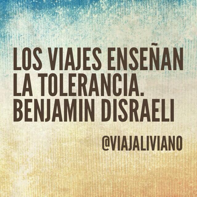 Los viajes enseñan la tolerancia.  Benjamin Disraeli #frasesdeviaje  viajaliviano.com