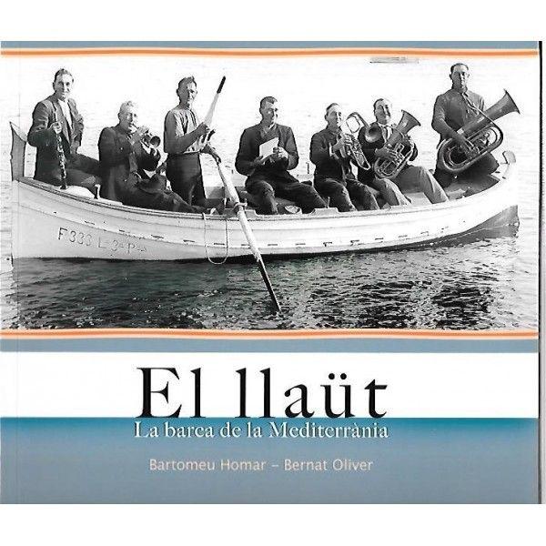 Oliver Font, Bernat. El Llaüt : la barca de la Mediterrània. Palma : Documenta Balear, 2016