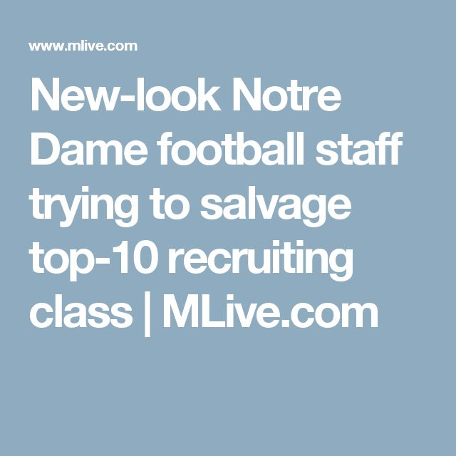 New-look Notre Dame football staff trying to salvage top-10 recruiting class | 						MLive.com