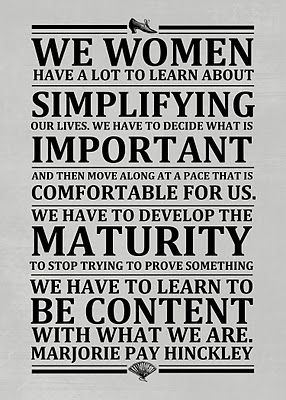 """SIMPLIFY"" by Marjory Hinckley.  LOVE THIS!!!: It Work, Pay Hinckley, Marjorie Pay, So True, Wise Woman, Marjorie Hinckley, Sisters Hinckley, Wise Words, Printable Quotes"