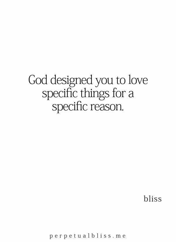 He designed you to love specific things for a specific reason. #Christian #quote