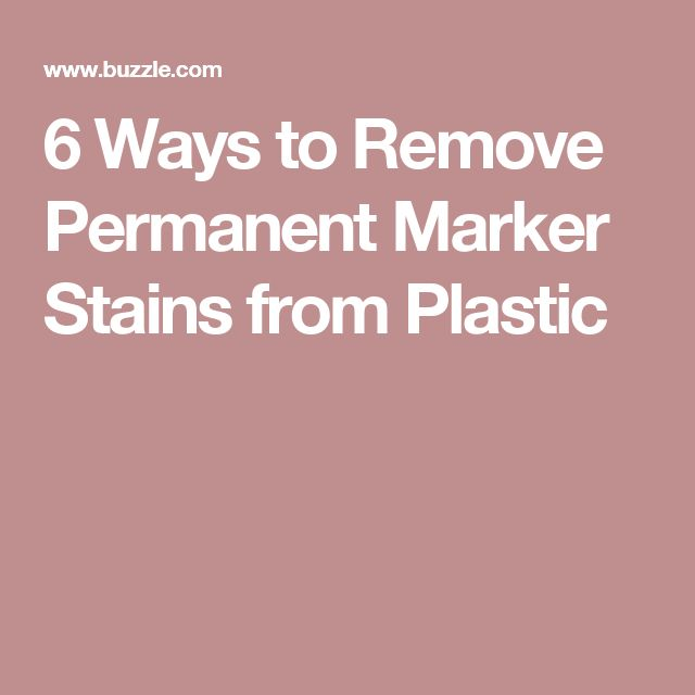 6 Ways to Remove Permanent Marker Stains from Plastic