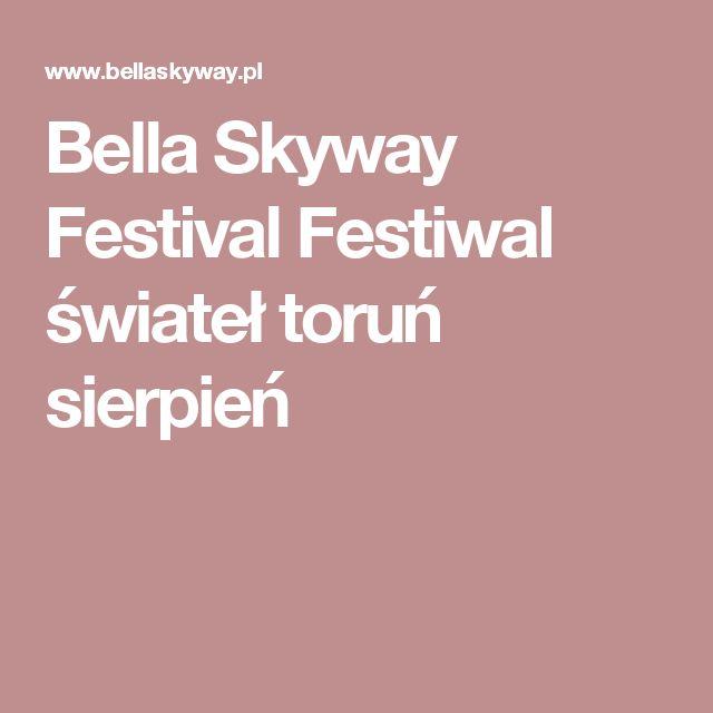 Bella Skyway Festival Festiwal świateł toruń sierpień