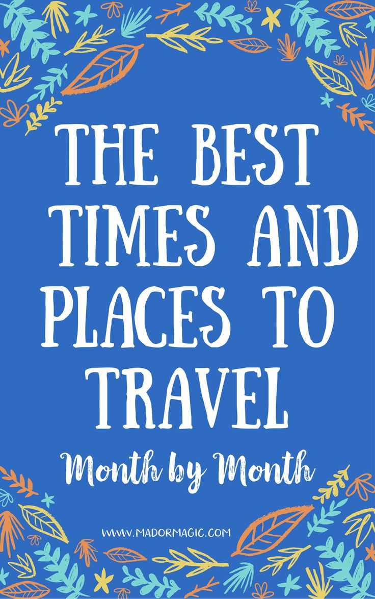 The Best Times and Places To Travel (Month By Month)