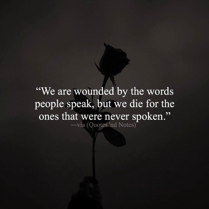 We are wounded by the words people speak but we die for the ones that were never spoken. via (http://ift.tt/2mekVhU)