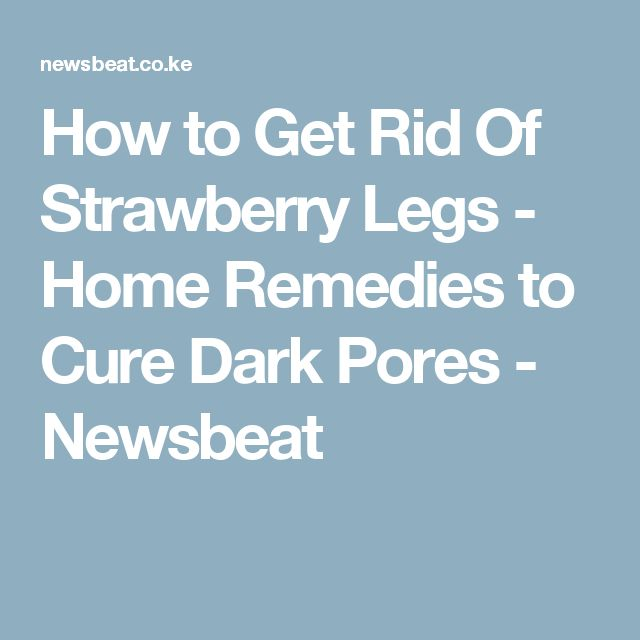 how to get rid of strawberry legs at home