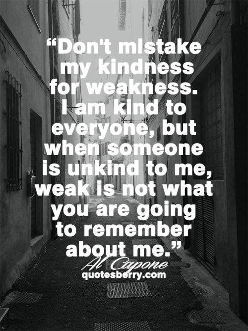 Al Capone Dont Mistake My Kindness For Weakness <b>al capone</b> quotes  tumblr