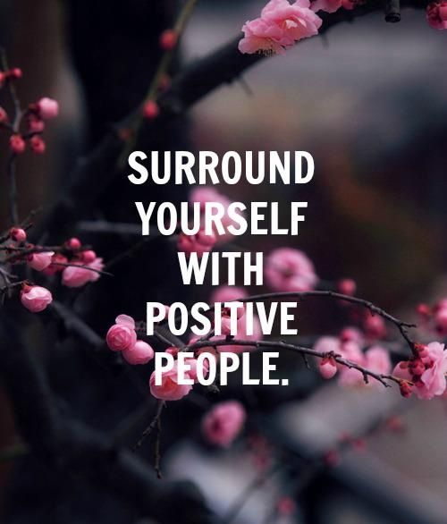 When you surround yourself with positive people, you start to become a positive person as well. Positivity will change your life.