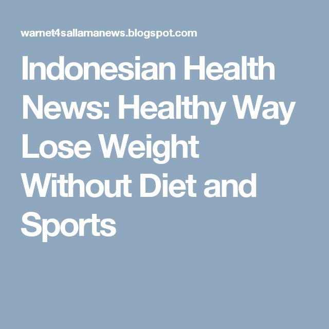 Indonesian Health News: Healthy Way Lose Weight Without Diet and Sports