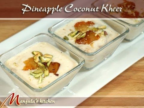 Pineapple Coconut Kheer - Indian Eggless Pudding Recipe by Manjula --- will replace milk for more coconut milk to make it dairy free.