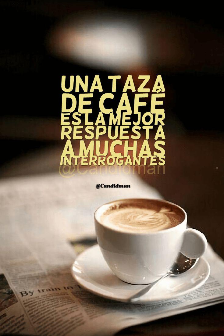 Una taza de café es la mejor respuesta a muchas interrogantes.  @Candidman    #Frases Café Candidman Reflexión @candidman