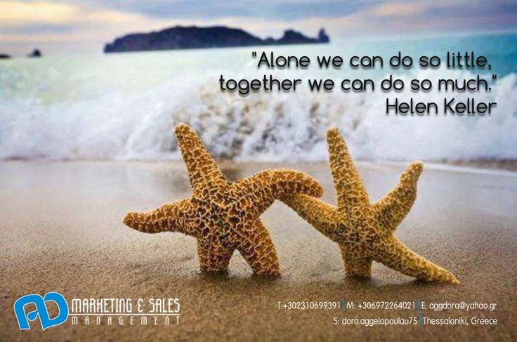 Alone we can do so little, Together we can do so much - Helen Keller