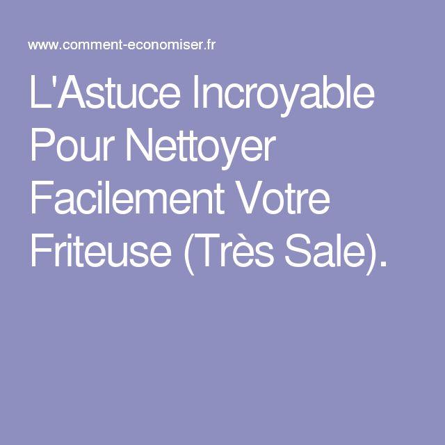 L'Astuce Incroyable Pour Nettoyer Facilement Votre Friteuse (Très Sale).