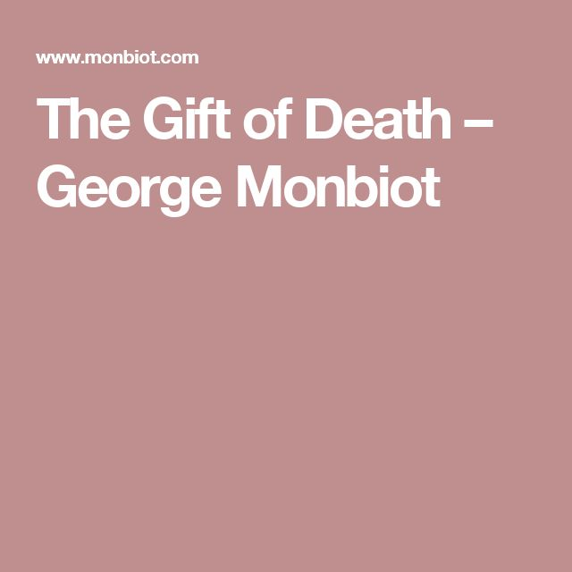 The Gift of Death – George Monbiot