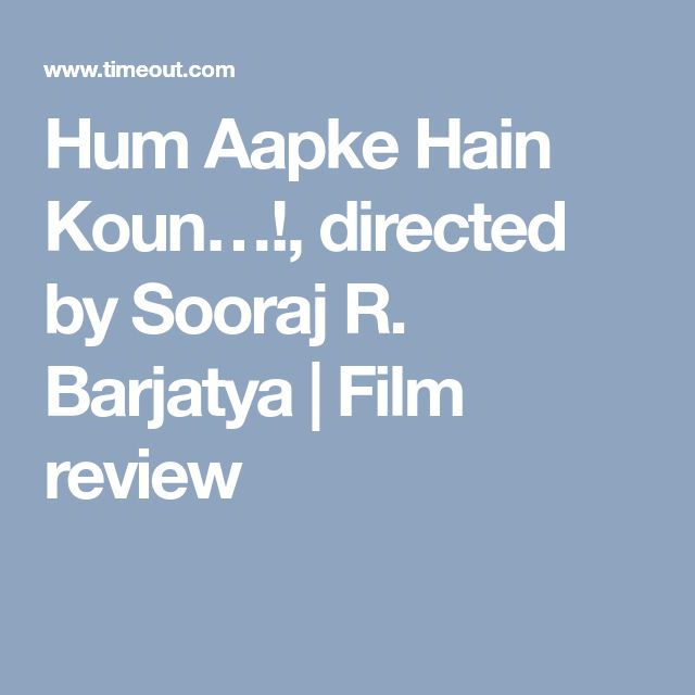 Hum Aapke Hain Koun…!, directed by Sooraj R. Barjatya | Film review