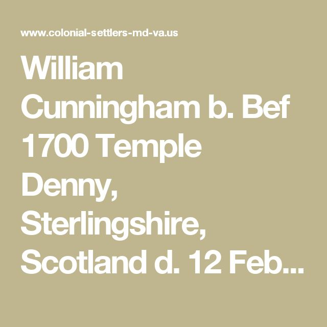 William Cunningham b. Bef 1700 Temple Denny, Sterlingshire, Scotland d. 12 Feb 1749/50 Charles County, Maryland - Probate: Early Colonial Settlers of Southern Maryland and Virginia's Northern Neck Counties