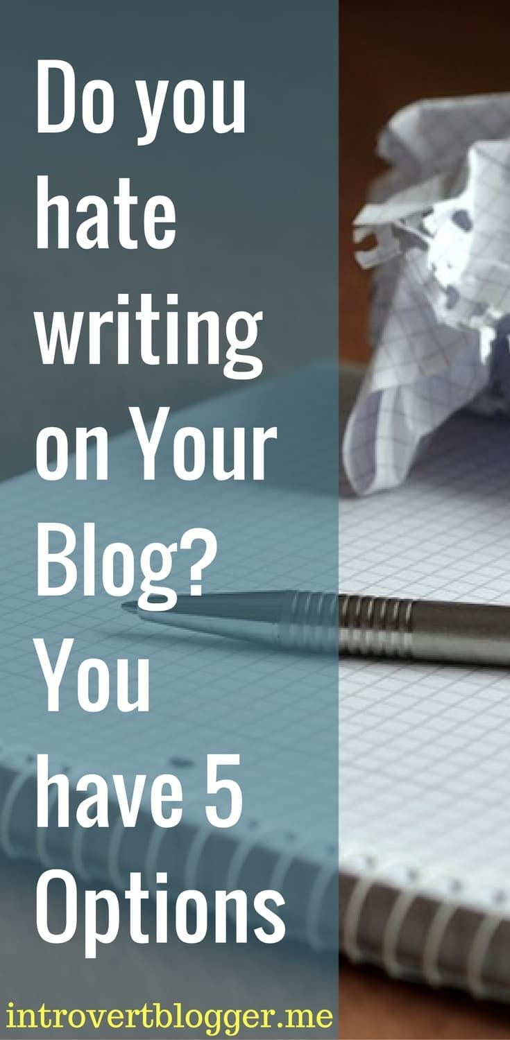 Do you hate writing on Your Blog_ You have 5 Options - blogging tips - the Introvert Blogger
