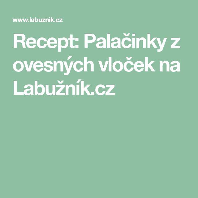 Recept: Palačinky z ovesných vloček na Labužník.cz