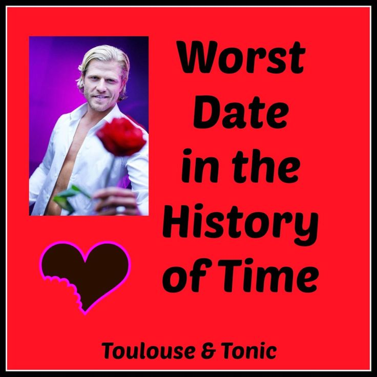 Horrible and HILARIOUS!!!  Top this!  #WorstDate in the History of Time.  by @Toulouse