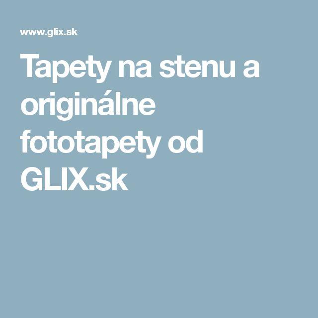 Tapety na stenu a originálne fototapety od GLIX.sk