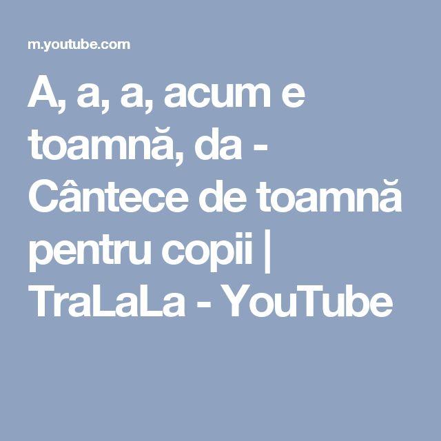 A, a, a, acum e toamnă, da - Cântece de toamnă pentru copii   TraLaLa - YouTube